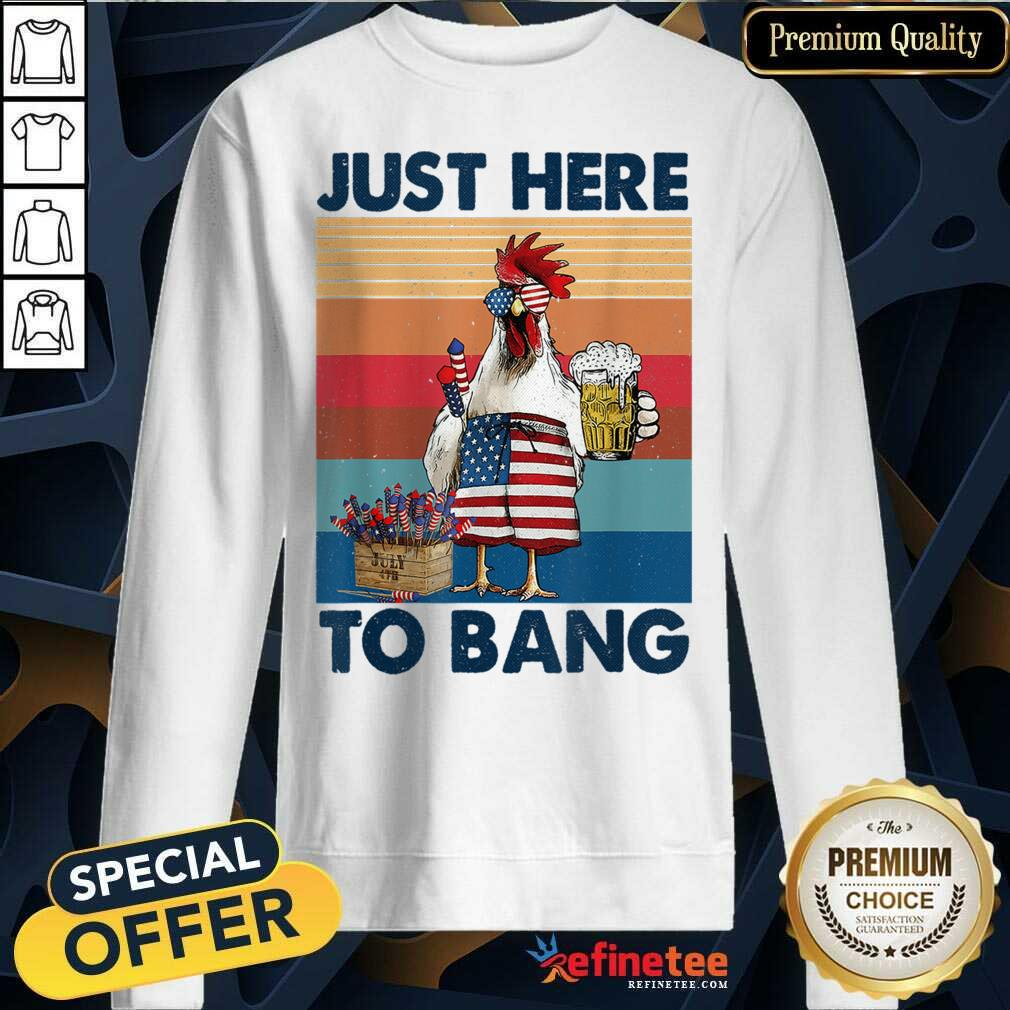 Chicken Beer Just Here To Bang USA Flag 4th Of July Vintage Sweatshirt