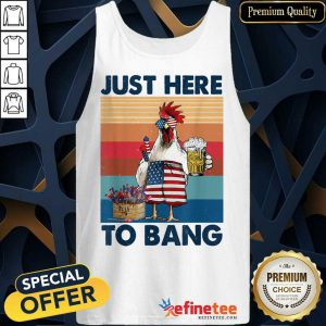 Chicken Beer Just Here To Bang USA Flag 4th Of July Vintage Tank Top