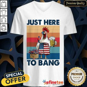 Chicken Beer Just Here To Bang USA Flag 4th Of July Vintage V-neck