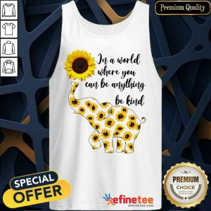 Elephants Sunflower In A World Where You Can Be Anything Be Kind Tank Top