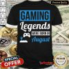 Gaming Legends Were Born In August Birthday Shirt