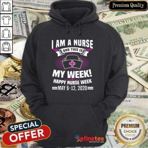 I Am A Nurse And This Is My Week Happy Nurse Week May 6-12 2020 Hoodie