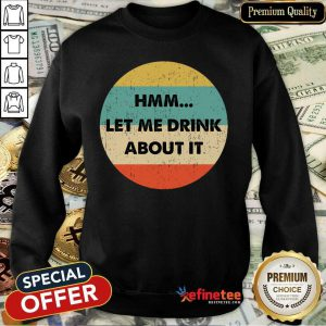 Let Me Drink About It Vintage Sweatshirt