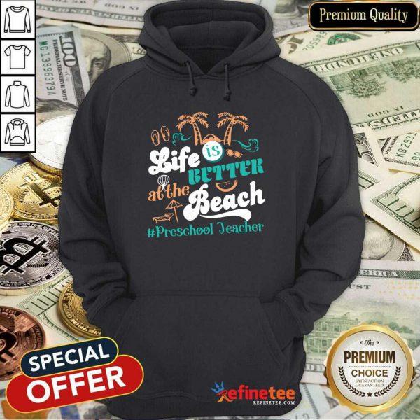 Life Is Better At The Beach Preschool Teacher Hoodie