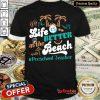 Life Is Better At The Beach Preschool Teacher Shirt