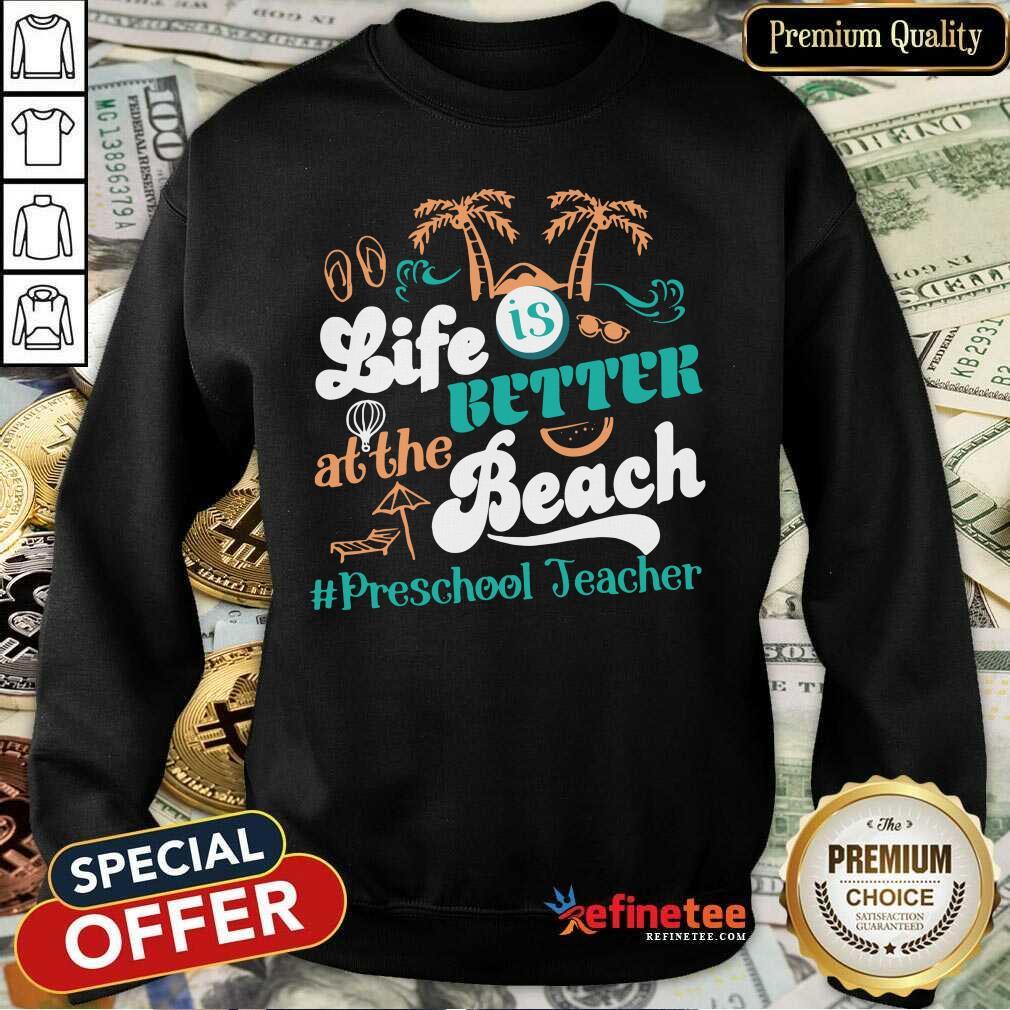 Life Is Better At The Beach Preschool Teacher Sweatshirt