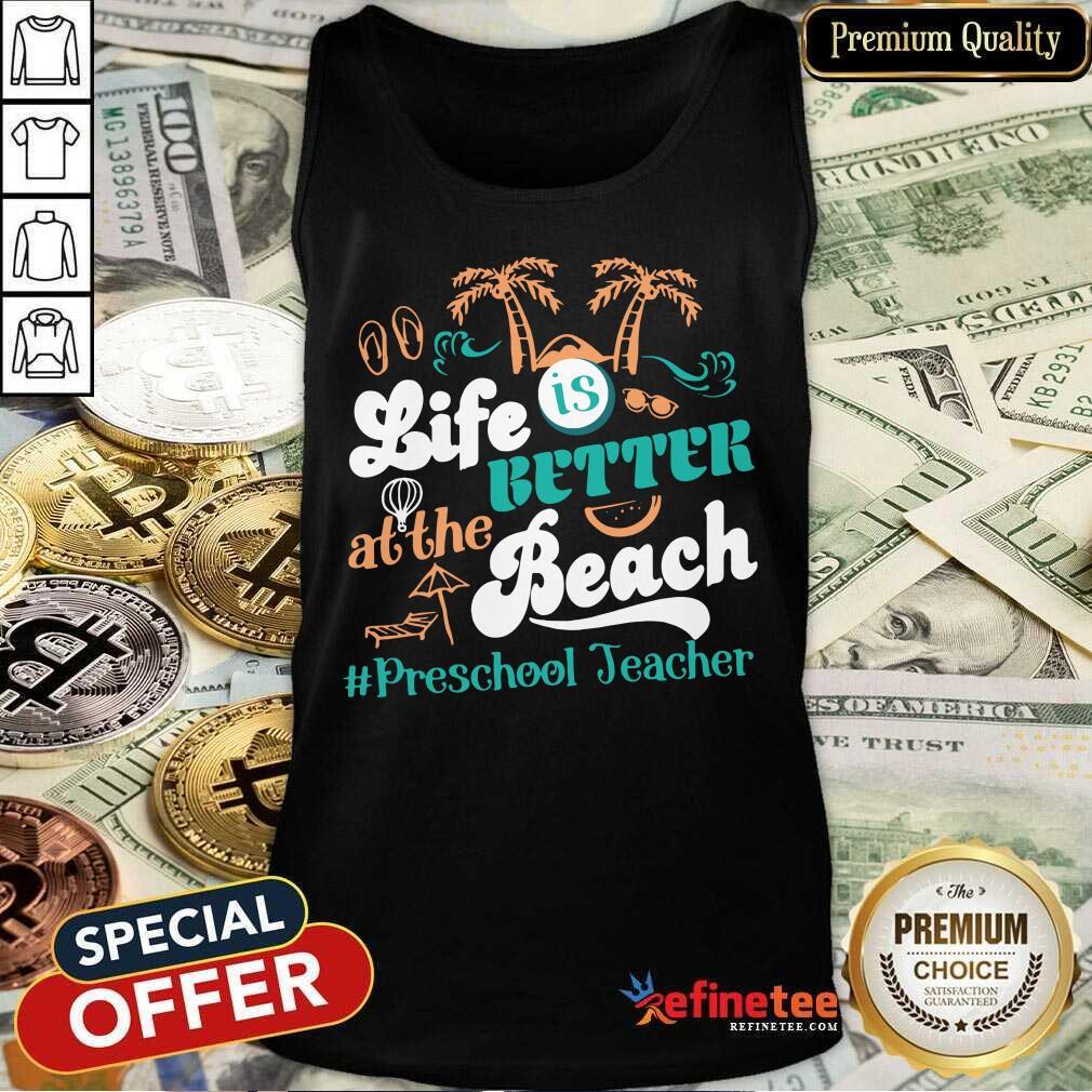 Life Is Better At The Beach Preschool Teacher Tank Top