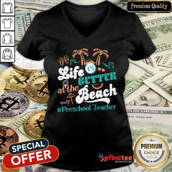 Life Is Better At The Beach Preschool Teacher V-neck