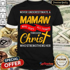 Never Underestimate A Mamaw Who Does All Things Through Christ Who Strengthens Her Shirt