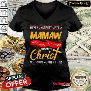 Never Underestimate A Mamaw Who Does All Things Through Christ Who Strengthens Her V-neck