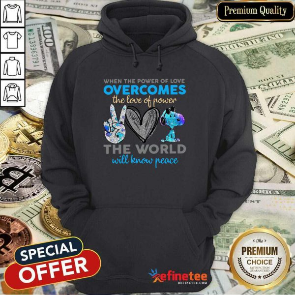 Peace Love Snoopy When The Power Of Love Overcomes The Love Of Power The World Will Know Peace Hoodie