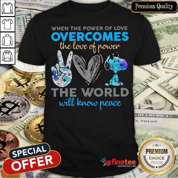 Peace Love Snoopy When The Power Of Love Overcomes The Love Of Power The World Will Know Peace Shirt