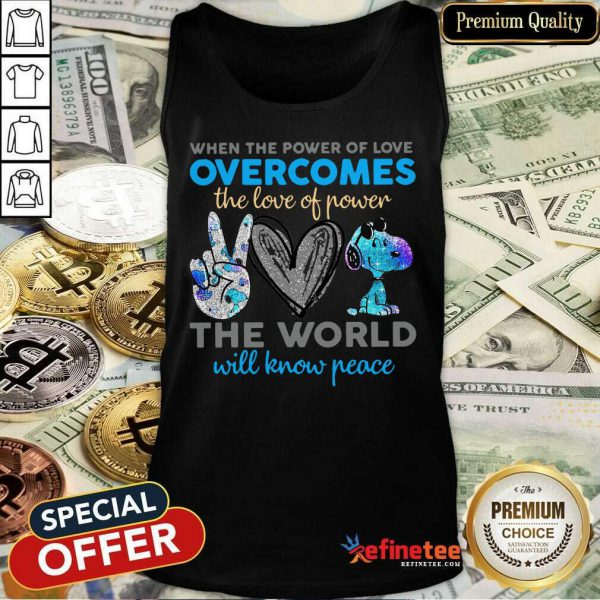 Peace Love Snoopy When The Power Of Love Overcomes The Love Of Power The World Will Know Peace Tank Top