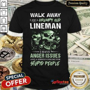 Skull Walk Away I Am A Grumpy Old Lineman I Have Anger Issues Stupid People Shirt