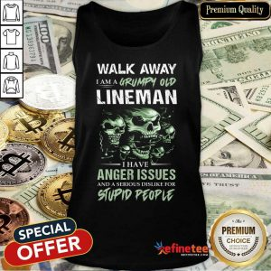 Skull Walk Away I Am A Grumpy Old Lineman I Have Anger Issues Stupid People Tank Top
