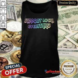 Support Local Everything Tank Top
