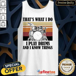 That's What I Do I Play Drums And I Know Things Vintage Tank Top