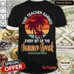 This Teacher Earned Every Bit Of The Summer Break Survived Pandemic Teaching Vintage Shirt