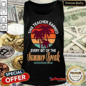 This Teacher Earned Every Bit Of The Summer Break Survived Pandemic Teaching Vintage Tank Top