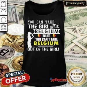You Can Take The Girl Out Of Belgium But You Can't Take Belgium Out Of The Girl Tank Top